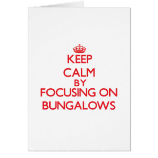 Keep Calm by focusing on Bungalows Greeting Card