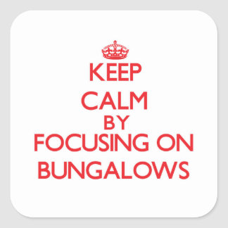 Keep Calm by focusing on Bungalows Square Sticker