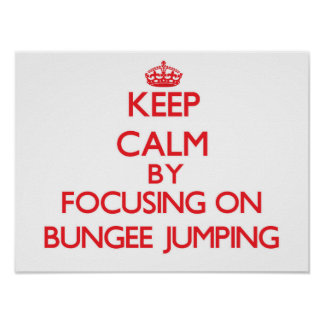 Keep Calm by focusing on Bungee Jumping Poster