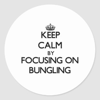 Keep Calm by focusing on Bungling Round Stickers
