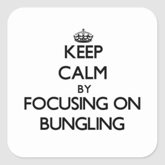 Keep Calm by focusing on Bungling Square Sticker