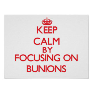 Keep Calm by focusing on Bunions Posters