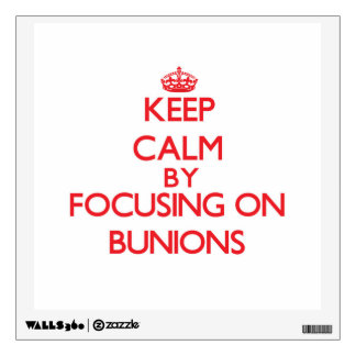 Keep Calm by focusing on Bunions Wall Stickers