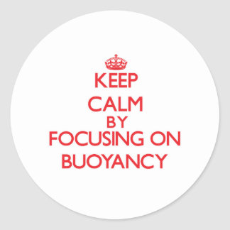 Keep Calm by focusing on Buoyancy Round Stickers