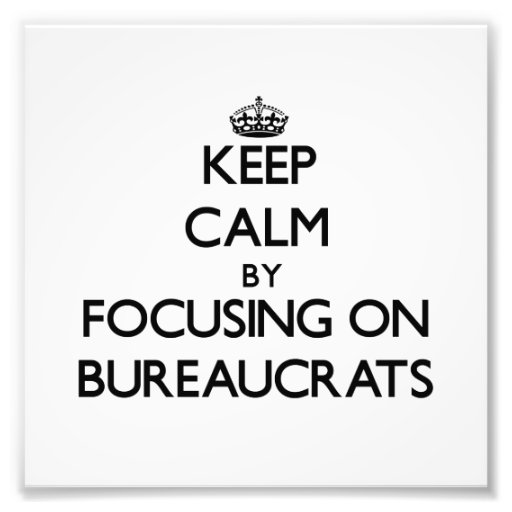Keep Calm by focusing on Bureaucrats Photographic Print