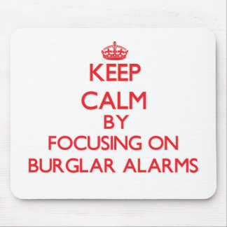Keep Calm by focusing on Burglar Alarms Mouse Pads