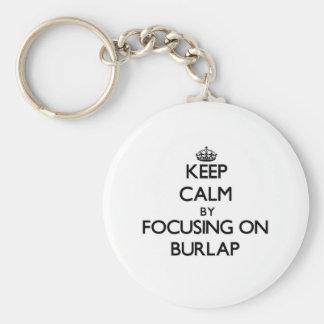 Keep Calm by focusing on Burlap Keychain