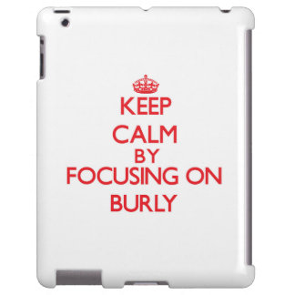 Keep Calm by focusing on Burly