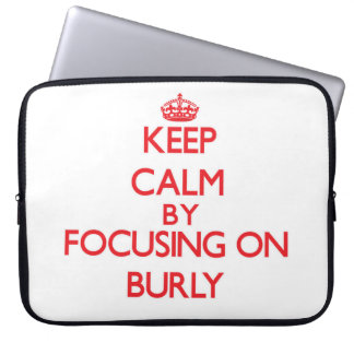 Keep Calm by focusing on Burly Laptop Computer Sleeves