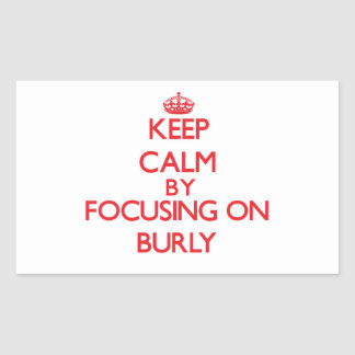 Keep Calm by focusing on Burly Stickers
