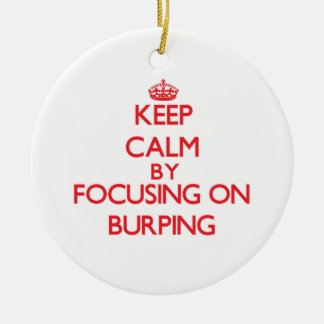 Keep Calm by focusing on Burping Double-Sided Ceramic Round Christmas Ornament