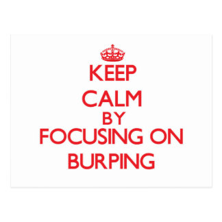 Keep Calm by focusing on Burping Post Card