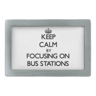 Keep Calm by focusing on Bus Stations Rectangular Belt Buckle