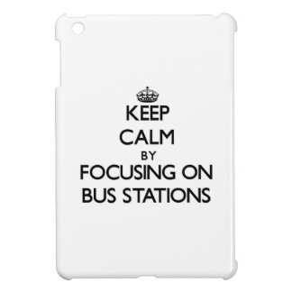Keep Calm by focusing on Bus Stations iPad Mini Cover