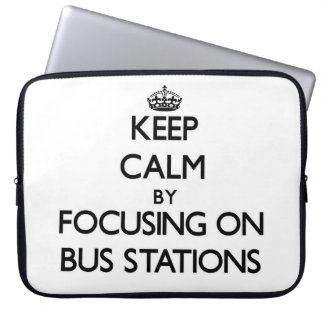 Keep Calm by focusing on Bus Stations Computer Sleeves