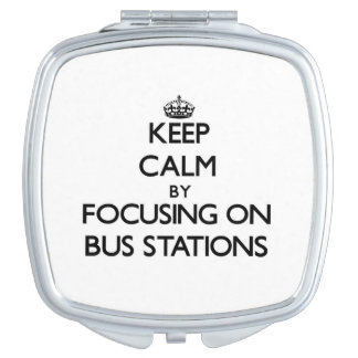 Keep Calm by focusing on Bus Stations Travel Mirror