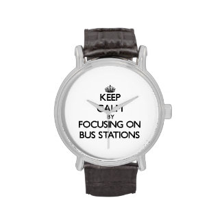 Keep Calm by focusing on Bus Stations Wristwatches