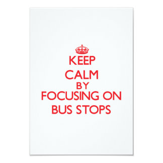 """Keep Calm by focusing on Bus Stops 3.5"""" X 5"""" Invitation Card"""