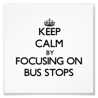 Keep Calm by focusing on Bus Stops Photo Print