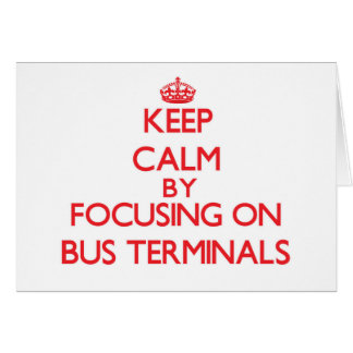 Keep Calm by focusing on Bus Terminals Greeting Card