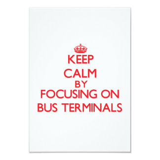 Keep Calm by focusing on Bus Terminals 3.5x5 Paper Invitation Card
