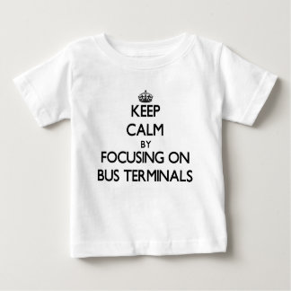 Keep Calm by focusing on Bus Terminals Tshirts
