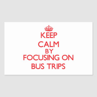 Keep Calm by focusing on Bus Trips Rectangular Stickers