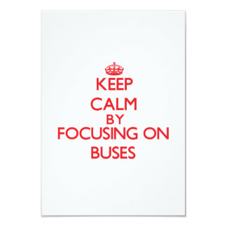 Keep Calm by focusing on Buses 3.5x5 Paper Invitation Card