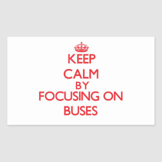 Keep Calm by focusing on Buses Stickers
