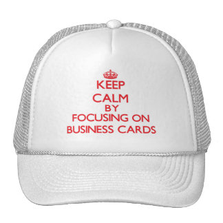 Keep Calm by focusing on Business Cards Hat