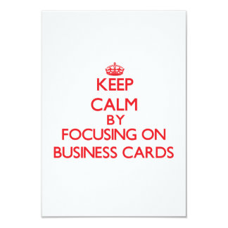 "Keep Calm by focusing on Business Cards 3.5"" X 5"" Invitation Card"