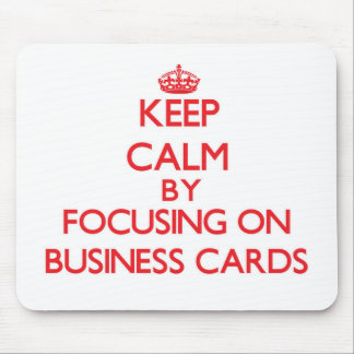 Keep Calm by focusing on Business Cards Mouse Pads
