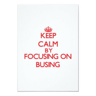 Keep Calm by focusing on Busing 3.5x5 Paper Invitation Card