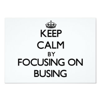Keep Calm by focusing on Busing 5x7 Paper Invitation Card