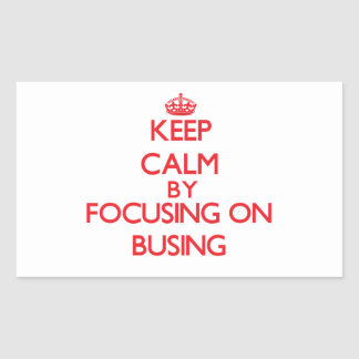 Keep Calm by focusing on Busing Rectangle Sticker