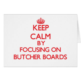 Keep Calm by focusing on Butcher Boards Greeting Card