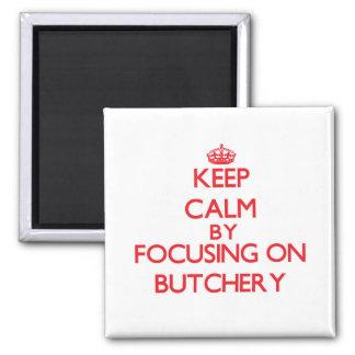 Keep Calm by focusing on Butchery Fridge Magnets