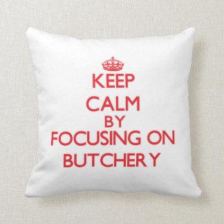 Keep Calm by focusing on Butchery Throw Pillows
