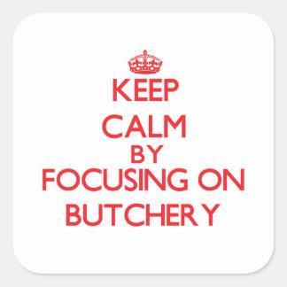 Keep Calm by focusing on Butchery Sticker
