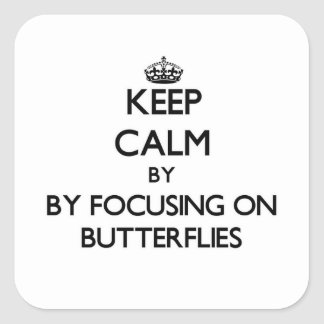 Keep calm by focusing on Butterflies Square Stickers