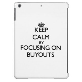Keep Calm by focusing on Buyouts iPad Air Covers
