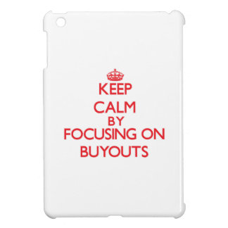 Keep Calm by focusing on Buyouts Case For The iPad Mini