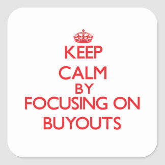 Keep Calm by focusing on Buyouts Stickers