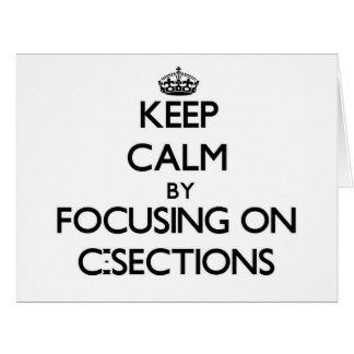 Keep Calm by focusing on C-Sections Large Greeting Card