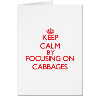 Keep Calm by focusing on Cabbages Card