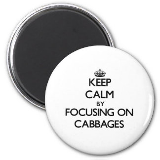Keep Calm by focusing on Cabbages Refrigerator Magnets
