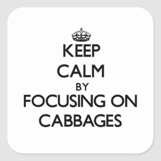 Keep Calm by focusing on Cabbages Square Sticker