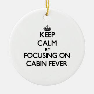 Keep Calm by focusing on Cabin Fever Double-Sided Ceramic Round Christmas Ornament