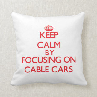 Keep Calm by focusing on Cable Cars Throw Pillow