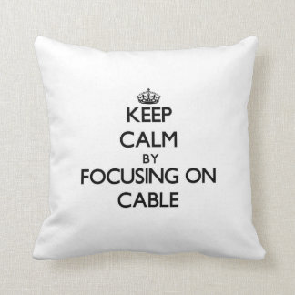 Keep Calm by focusing on Cable Pillows